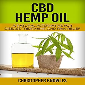 CBD Hemp Oil: A Natural Alternative for Disease Treatment and Pain Relief: Natural Wellness, Book 2 Hörbuch von Christopher Knowles, Earthly Mist Gesprochen von: Braxton Wilhelmsen