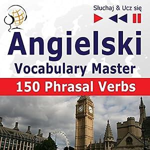 150 Phrasal Verbs: Angielski Vocabulary Master - Poziom srednio zaawansowany/zaawansowany B2-C1 (Sluchaj & Ucz sie) Hörbuch