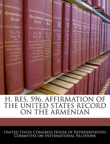 H. RES. 596, AFFIRMATION OF THE UNITED STATES RECORD ON THE ARMENIAN