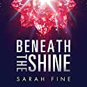 Beneath the Shine Audiobook by Sarah Fine Narrated by Lauren Ezzo, Noah Berman