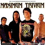 Maximum Trivium: The Unauthorised Biography