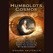 Humboldt's Cosmos: Alexander von Humboldt and the Latin American Journey That Changed the Way We See the World | [Gerard Helferich]