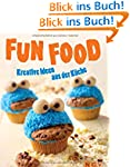 Fun Food: Kreative Ideen aus der K�che