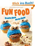 Fun Food: Kreative Ideen aus der K�che