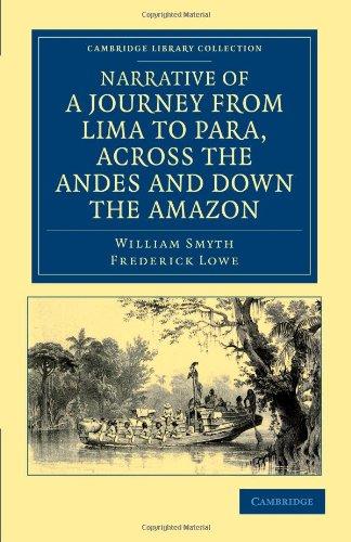 Narración de un viaje de Lima a Para, a través de los Andes y la Amazonía: realizada con una visión de determinar la viabilidad de una comunicación navegable con el Atlántico, por los ríos Pachitea, Ucayali y Amazonas (Cambridge biblioteca Collec