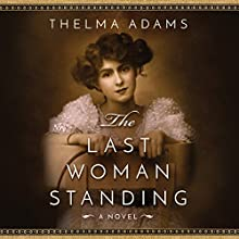 The Last Woman Standing: A Novel Audiobook by Thelma Adams Narrated by Emily Foster