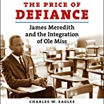 The Price of Defiance: James Meredith and the Integration of Ole Miss | Charles W. Eagles
