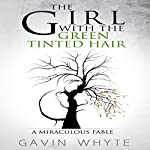 The Girl with the Green-Tinted Hair: A Miraculous Fable | Gavin Whyte