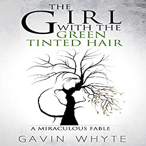 The Girl with the Green-Tinted Hair: A Miraculous Fable Audiobook