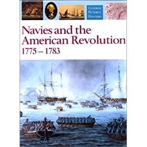 Navies and the American Revolution, 1775-1783 (Chatham Pictorial Histories) Robert Gardiner and Nicholas Tracy