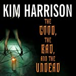 The Good, the Bad, and the Undead (       UNABRIDGED) by Kim Harrison Narrated by Marguerite Gavin