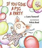 If You Give a Pig a Party (0060283270) by Numeroff, Laura Joffe