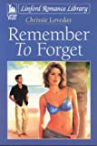 img - for Remember to Forget (Linford Romance) by Chrissie Loveday (Large Print, 1 Jun 2002) Paperback book / textbook / text book