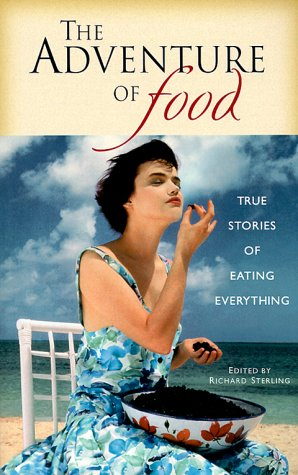 The Adventure of Food : True Stories of Eating Everything (Travelers' Tales Guides)