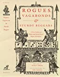 Rogues, Vagabonds, and Sturdy Beggars: A New Gallery of Tudor and Early Stuart Rogue Literature Exposing the Lives, Times, and Cozening Tricks of the Elizabethan Underworld
