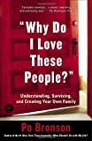 Why Do I Love These People?: Understanding, Surviving, and Creating Your Own Family (0812972422) by Bronson, Po