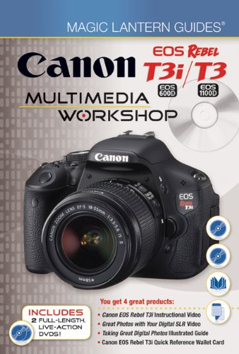 Magic Lantern Guides: Canon EOS Rebel T3i (EOS 600D) / T3 (EOS 1100D) Multimedia Workshop
