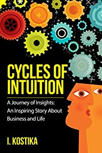 Cycles Of Intuition: A Journey Of Insights--an Inspiring Story About Business And Life by I. Kostika ebook deal