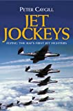 Jet Jockeys: Flying the RAF's First Jet Fighters