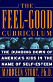 The Feel-Good Curriculum: The Dumbing-Down of America's Kids in the Name of Self-Esteem