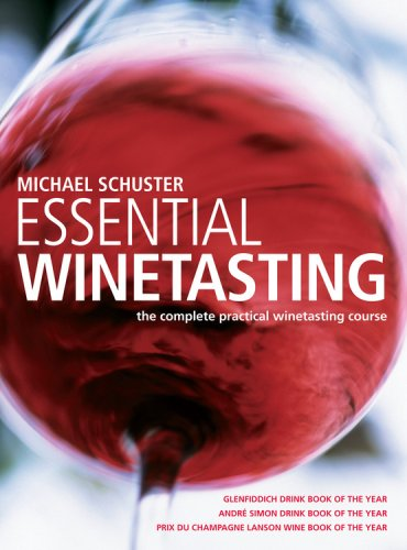 Essential Wine Tasting: The complete practical winetasting course