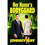 HER HONOR'S BODYGUARD (THE BODYGUARD ROMANCE SERIES Book 1) ~ Johnny Ray
