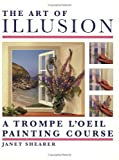 The Art of Illusion: A Trompe L'Oeil Painting Course (1581803613) by Shearer, Janet