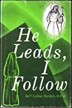 He Leads, I Follow; the Life of Mother Maria…