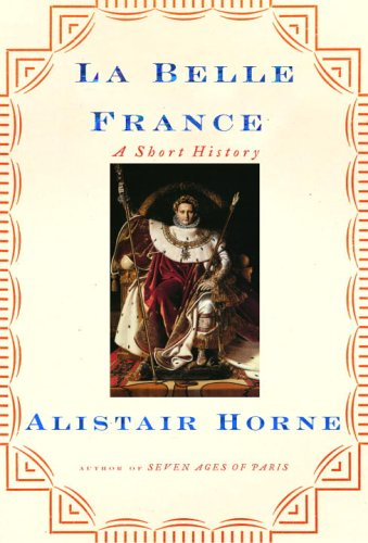 La Belle France: A Short History, Alistair Horne