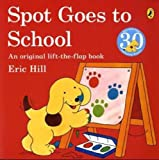 Spot Goes to School. Eric Hill (0140506500) by Hill, Eric