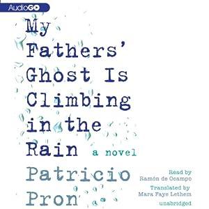 My Father's Ghost Is Climbing in the Rain   [Patricio Pron]