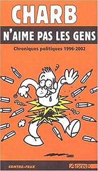 Charb n\'aime pas les gens. Chroniques politiques 1996-2002 par  Charb