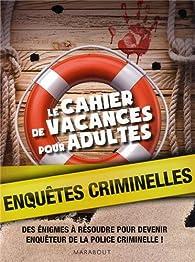Le cahier de vacances pour adultes enquêtes criminelles par  Collectif