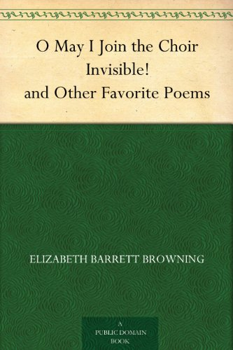 O May I Join the Choir Invisible! and Other Favorite Poems PDF