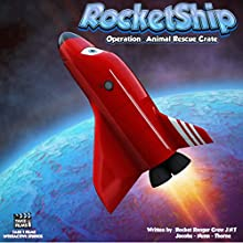 RocketShip: Operation Animal Rescue Crate (       UNABRIDGED) by Rocket Ranger Jacobs, Rocket Ranger Nunn, Rocket Ranger Thorne Narrated by Debbie Nunn