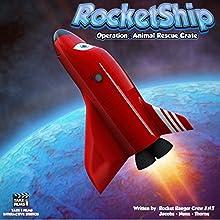 RocketShip: Operation Animal Rescue Crate (       UNABRIDGED) by Rocket Ranger Jacobs, Rocket Ranger Nunn, Rocket Ranger Thorne Narrated by Debbie Nunn