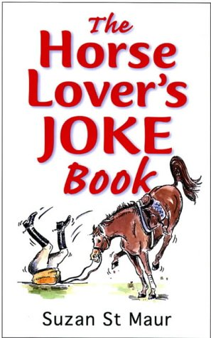 The Horse Lover's Joke Book: Over 400 Gems of Horse-related Humour