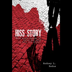 Hiss Story: What Would Happen If Satan Was Able to Tell His Story? | [Rodney L. Redus]