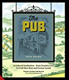 img - for The Pub: A Cultural Institution - from Country Inns to Craft Beer Bars and Corner Locals book / textbook / text book