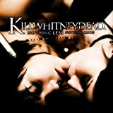 Nothing Less Nothing More by Killwhitneydead (2007-06-05)