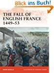 The Fall of English France 1449-53 (C...