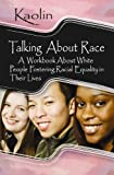 img - for Talking About Race: A Workbook About White People Fostering Racial Equality in Their Lives book / textbook / text book