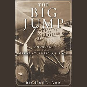 The Big Jump: Lindbergh and the Great Atlantic Air Race | [Richard Bak]
