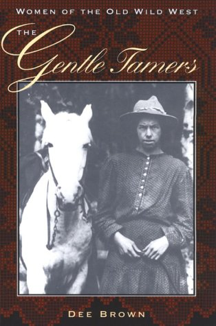 The Gentle Tamers: Women of the Old Wild West (Women of the West), DEE ALEXANDER BROWN