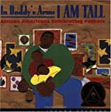img - for In Daddy's Arms I Am Tall: African Americans Celebrating Fathers book / textbook / text book