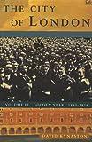 The City of London: Volume II Golden Years, 1890-1914: Golden Years, 1890-1914 Vol 2