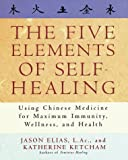 Image of The Five Elements of Self-Healing: Using Chinese Medicine for Maximum Immunity, Wellness, and Health