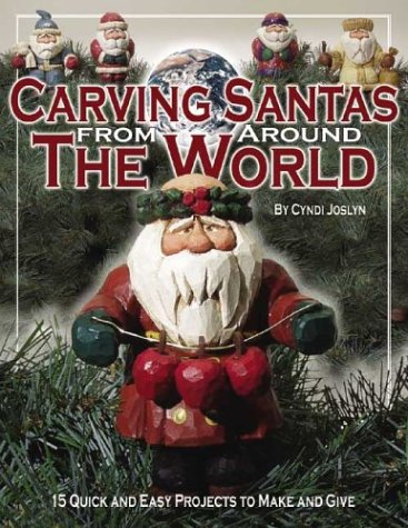 Carving Santas from Around the World: 15 Quick and Easy Projects to Make and Give