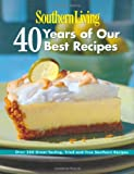 Southern Living: 40 Years of Our Best Recipes: Over 250 Great-Tasting, Tried-and-True Southern Recipes