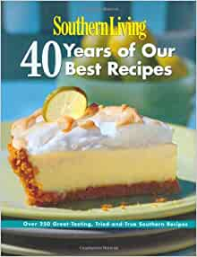 southern living 40 years of our best recipes over 250